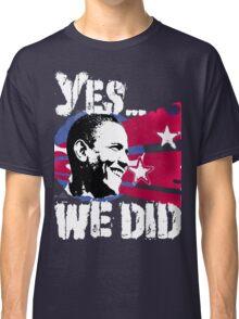 Barack Obama - Yes We DID! Classic T-Shirt