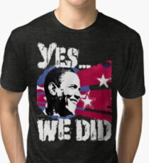 Barack Obama - Yes We DID! Tri-blend T-Shirt