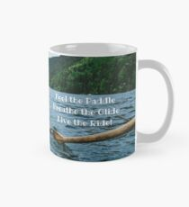 Feel the Paddle. Breathe the Glide. Live the Ride! Classic Mug