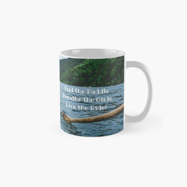 Feel the Paddle. Breathe the Glide. Live the Ride! Classic Mug