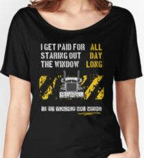 Trucker Get Paid For Staring Out The Window All Day Long Women's Relaxed Fit T-Shirt
