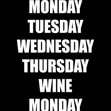 Wine Funny Design - Monday Tuesday Wednesday Thursday Wine Monday by kudostees