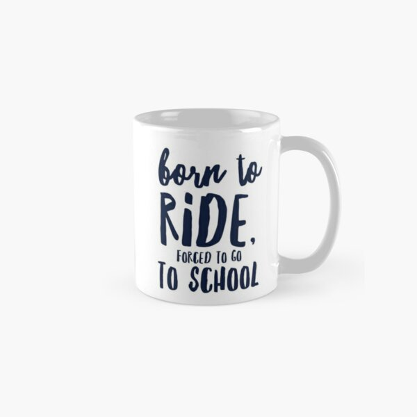 Born to ride  Classic Mug