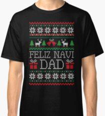 Feliz Navi Dad Funny Christmas Ugly Sweater Classic T-Shirt