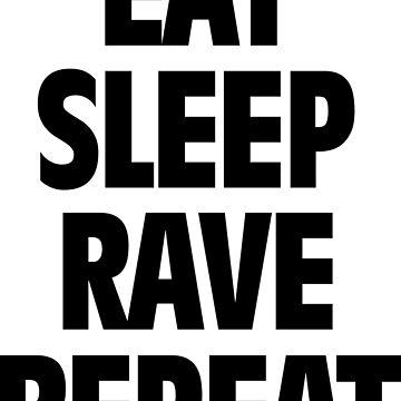 Eat Sleep Rave Repeat by Zero887