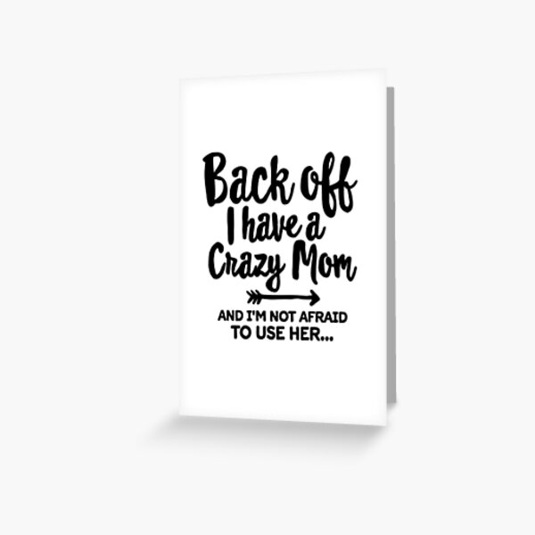 BACK OFF I HAVE A CRAZY MOM SHIRT AND HOODIE Greeting Card