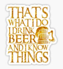 That's What I Do I Drink Beer And I Know Things For Beer Lovers Sticker