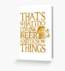 That's What I Do I Drink Beer And I Know Things For Beer Lovers Greeting Card