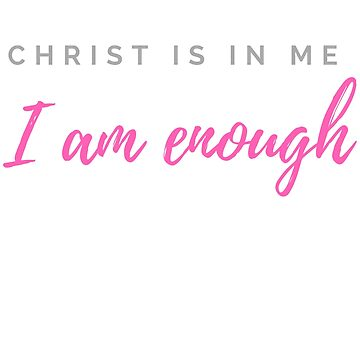 Christ  Is In Me I am Enough by Roland1980