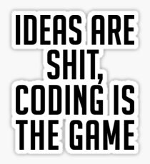 ideas are shit coding is the game Sticker