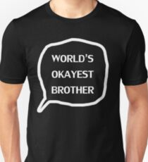 Birthday Gift For Brother - World's Okayest Brother MENS T shirt Father's Day Gift Husband Gift Uncle Gift Tshirt Cool Shirt gift idea Unisex T-Shirt