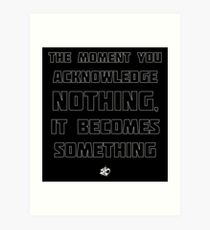 The Moment You Acknowledge Nothing... Art Print