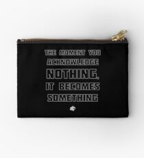 The Moment You Acknowledge Nothing... Studio Pouch