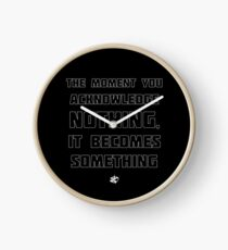 The Moment You Acknowledge Nothing... Clock