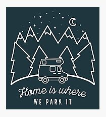 Home is Where We Park it Photographic Print