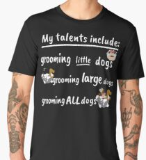 Funny Dog Groomer Gifts Cool Dog Grooming Gifts What Are Dog Groomer's Talents Men's Premium T-Shirt