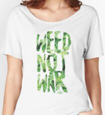 Weed Not War Women's Relaxed Fit T-Shirt
