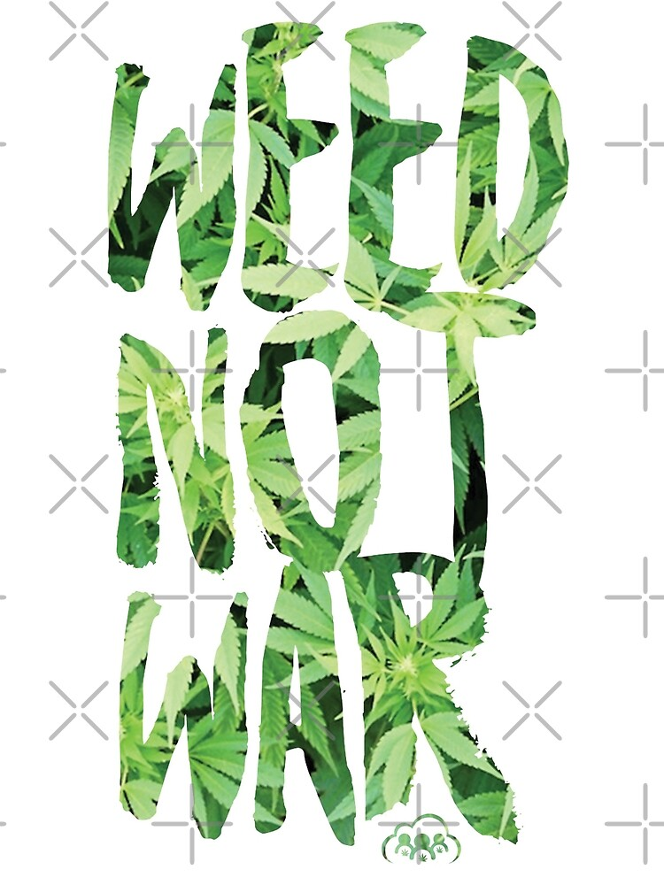 Weed Not War by KUSH COMMON