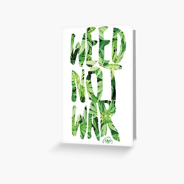 Weed Not War Greeting Card