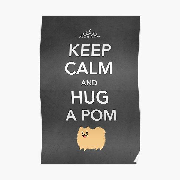 Keep Calm and Hug a Pom - Tan Pomeranian Poster