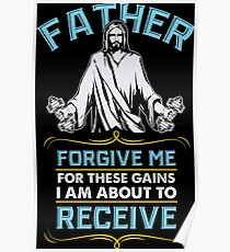 Father Forgive Me For These Gains Gym Workout Gift Poster
