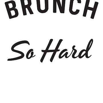 Brunch So Hard by mania