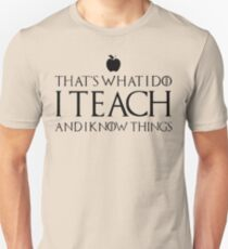 I Teach And I Know Things - Teachers Funnt Tshirts & Gifts For Christmas Unisex T-Shirt