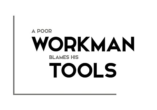 a poor workman blames his tools - modern quotes by razvandrc