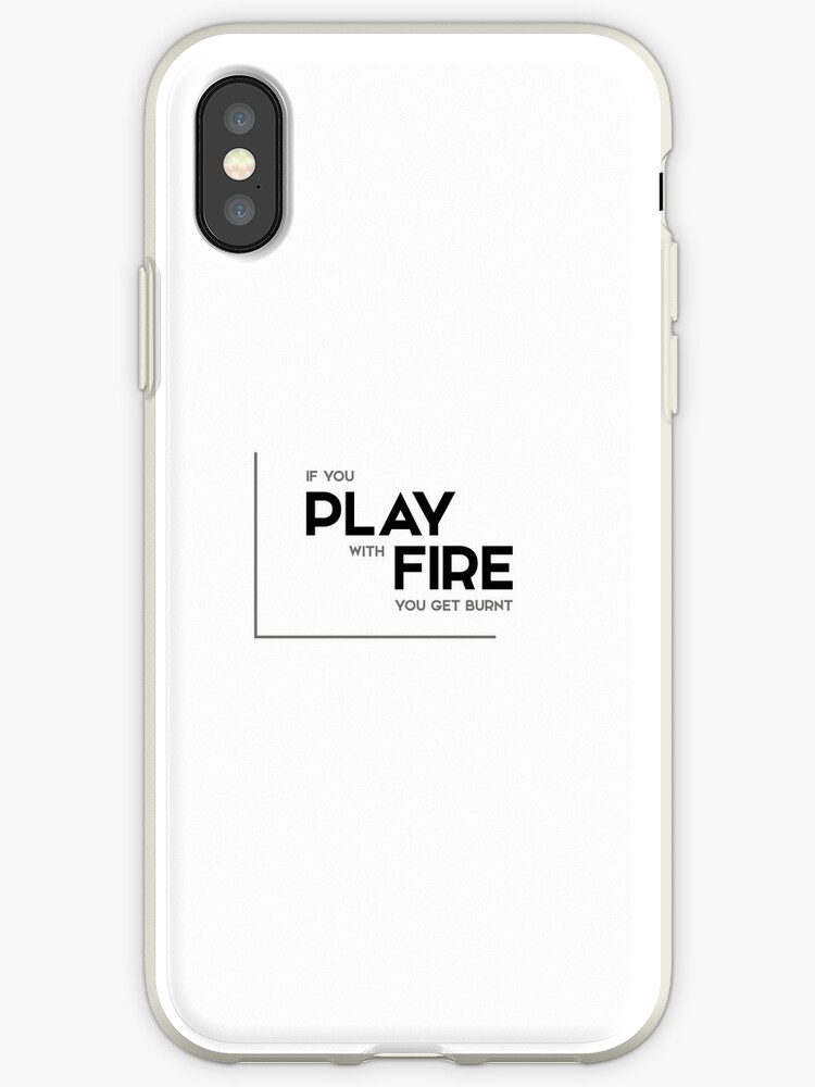 Play With Fire Get Burnt Modern Quotes Iphone Cases Covers By