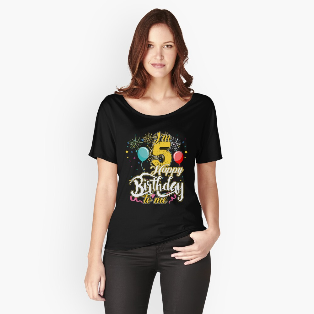 Im 5th Happy Birthday To Me Kids T Shirt Womens Relaxed Fit