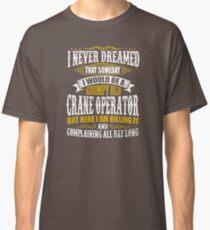 Grumpy Old Crane Operator QE955 Best Trending Classic T-Shirt