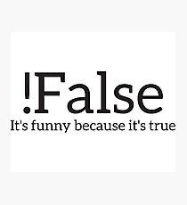 !False It's Funny Because It's True Programmer Quote Geek Photographic Print
