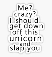 Me? Crazy? I should get down off this unicorn and slap you Sticker