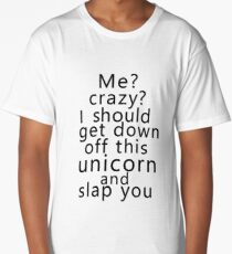 Me? Crazy? I should get down off this unicorn and slap you Long T-Shirt