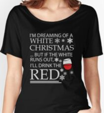 I'll Drink The Red for Christmas Women's Relaxed Fit T-Shirt