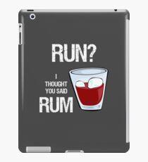 Run? I Thought You Said Rum! iPad Case/Skin