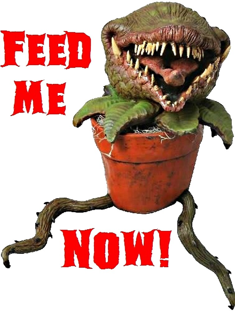 FEED ME NOW!!! by HAUNTERSDEPOT