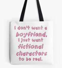 I just want fictional characters to be real.  Tote Bag