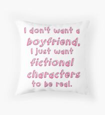 I just want fictional characters to be real.  Throw Pillow