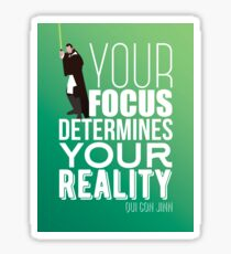 Your focus determines your reality - Qui Gon Jinn Sticker