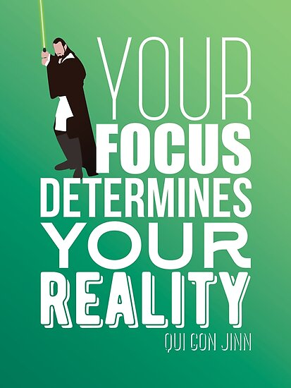 Your Focus Determines Your Reality Qui Gon Jinn Poster By Yodebs