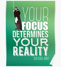 Your focus determines your reality - Qui Gon Jinn Poster