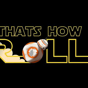 Thats How I Roll by BasiliskOnline