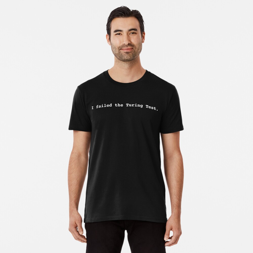 I failed the Turing Test. (White) Premium T-Shirt