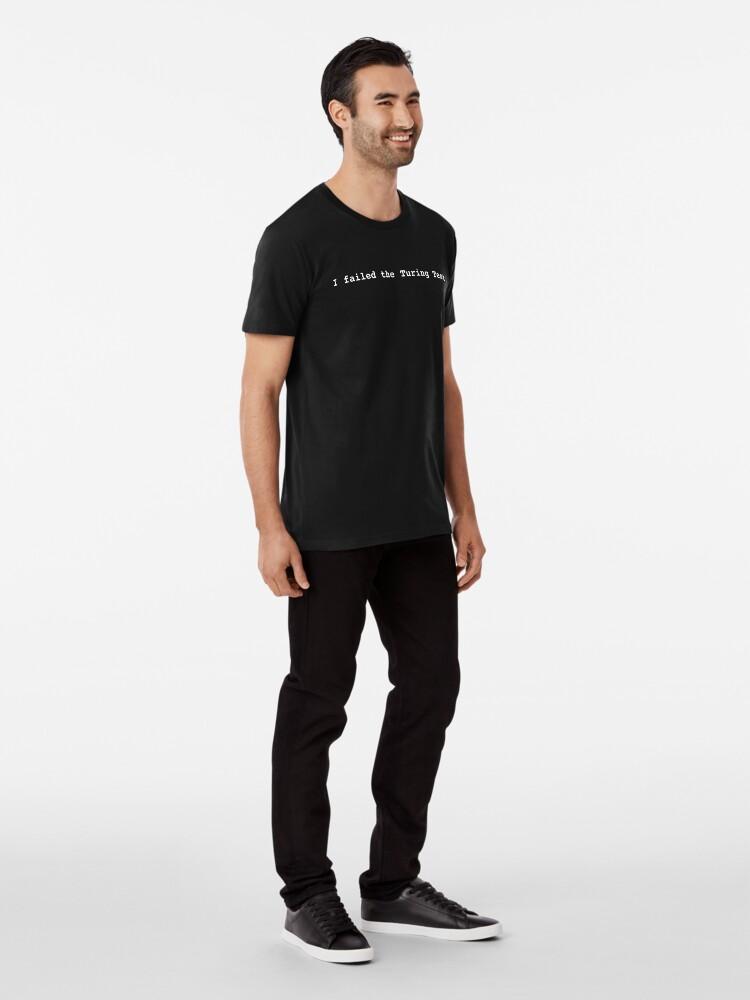 Alternate view of I failed the Turing Test. (White) Premium T-Shirt