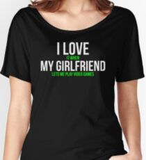 I love my girlfriend Funny Gamer T-shirt Women's Relaxed Fit T-Shirt
