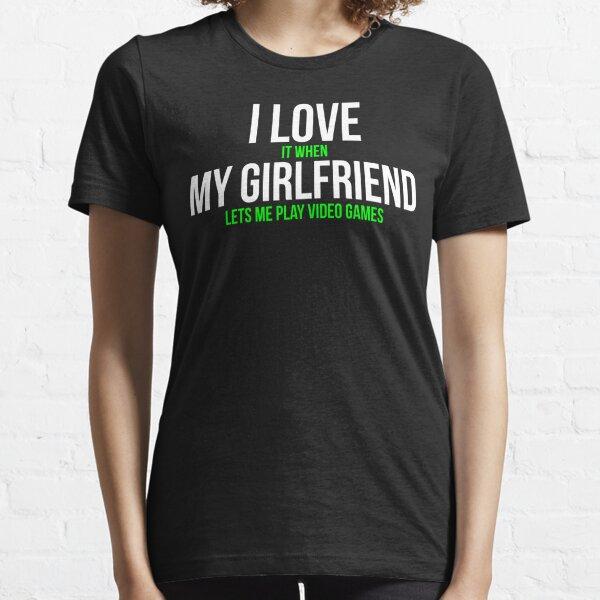 I love my girlfriend Funny Gamer T-shirt Essential T-Shirt