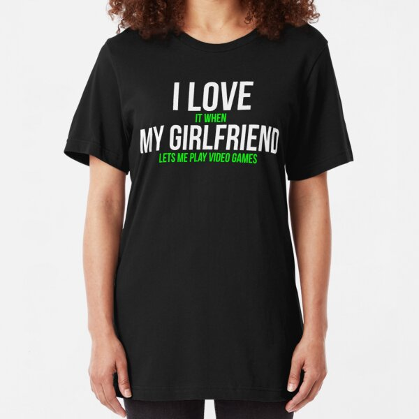 I love my girlfriend Funny Gamer T-shirt Slim Fit T-Shirt
