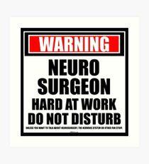 Warning Neurosurgeon Hard At Work Do Not Disturb Art Print