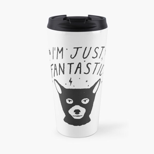 I'm just Fanstastic Travel Mug